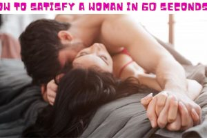 How To Satisfy A Woman In 60 Seconds