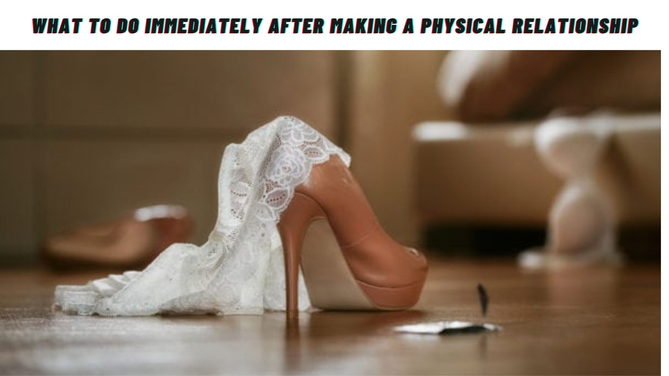 What to do immediately after making a physical relationship