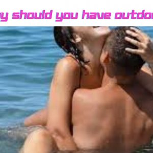 Why should you have outdoor sex